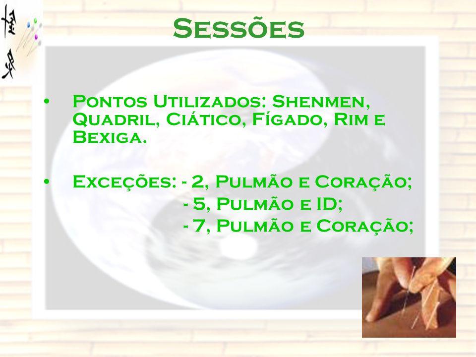 Sessões Pontos Utilizados: Shenmen, Quadril, Ciático, Fígado, Rim e Bexiga. Exceções: - 2, Pulmão e Coração; - 5, Pulmão e ID; - 7, Pulmão e Coração;