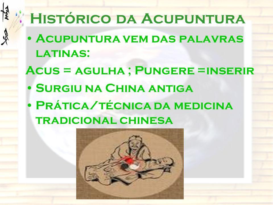 Histórico da Acupuntura Acupuntura vem das palavras latinas: Acus = agulha ; Pungere =inserir Surgiu na China antiga Prática/técnica da medicina tradi
