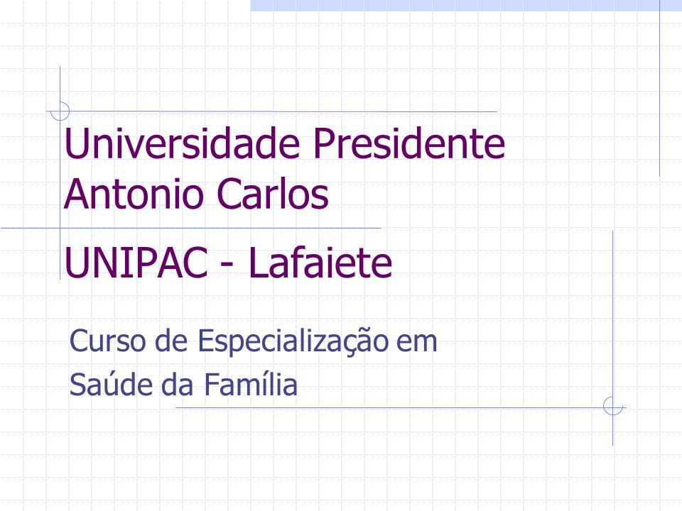 Universidade Presidente Antonio Carlos Curso de Especialização em Saúde da Família UNIPAC - Lafaiete