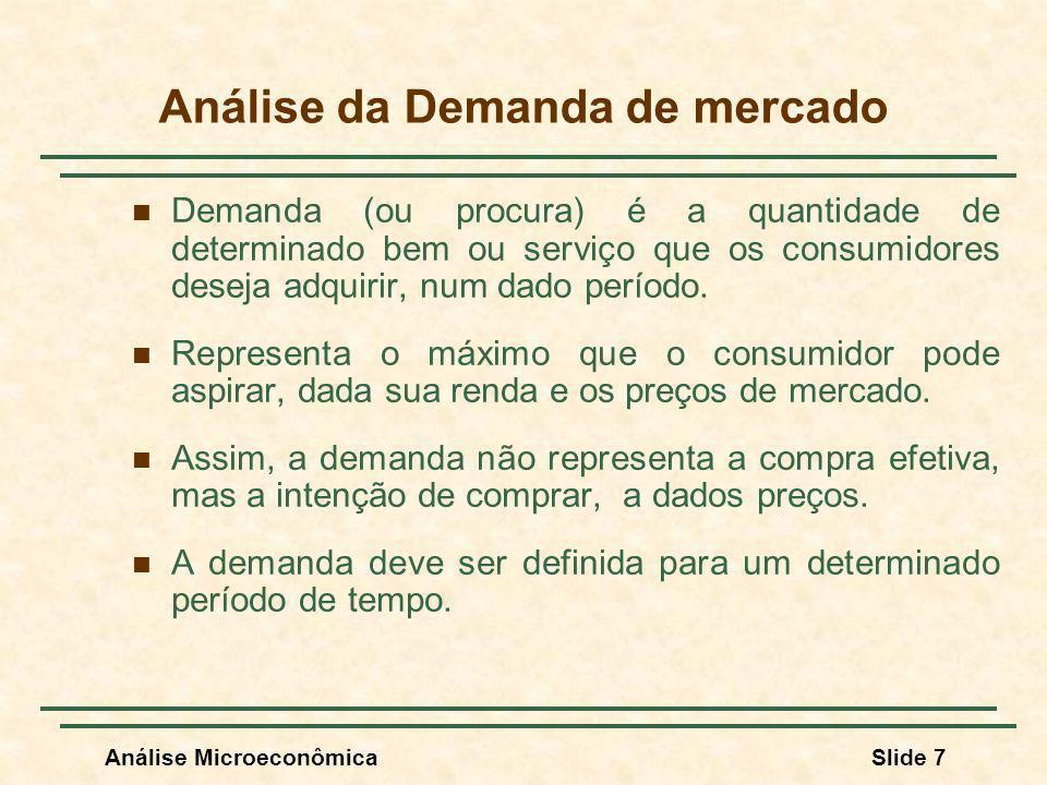 Análise MicroeconômicaSlide 7 Análise da Demanda de mercado Demanda (ou procura) é a quantidade de determinado bem ou serviço que os consumidores dese