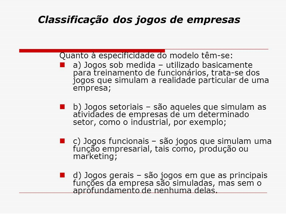 Classificação dos jogos de empresas Quanto à especificidade do modelo têm-se: a) Jogos sob medida – utilizado basicamente para treinamento de funcioná