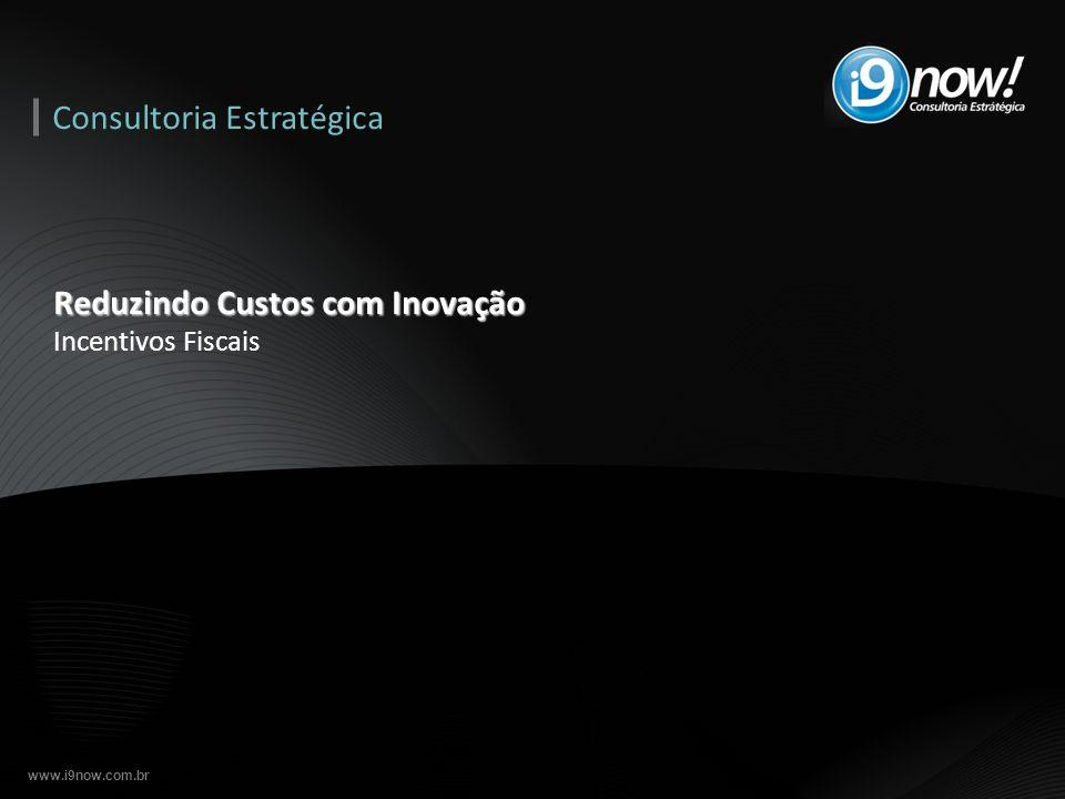 www.i9now.com.br Reduzindo Custos com Inovação Incentivos Fiscais Consultoria Estratégica