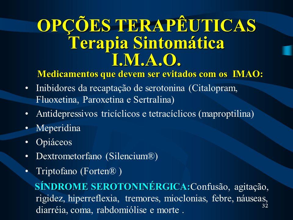 31 OPÇÕES TERAPÊUTICAS Terapia Sintomática I.M.A.O. Inibidores da Monoamino OxidaseInibidores da Monoamino Oxidase ( MAO = Responsável pelo catabolism