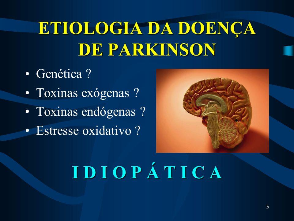5 ETIOLOGIA DA DOENÇA DE PARKINSON Genética .Toxinas exógenas .