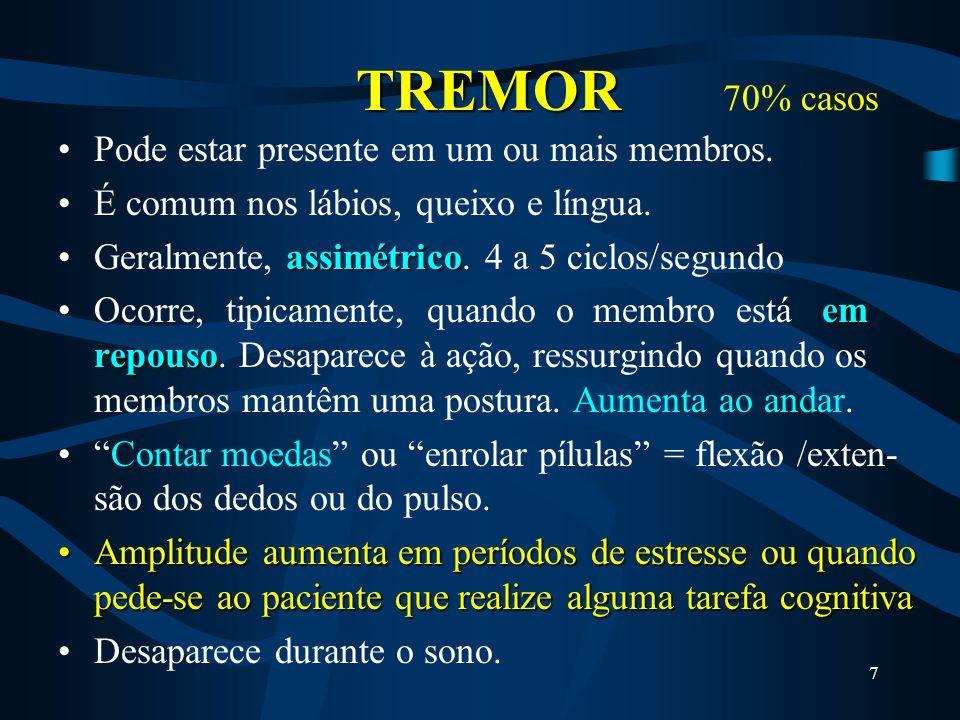 7 TREMOR TREMOR 70% casos Pode estar presente em um ou mais membros.