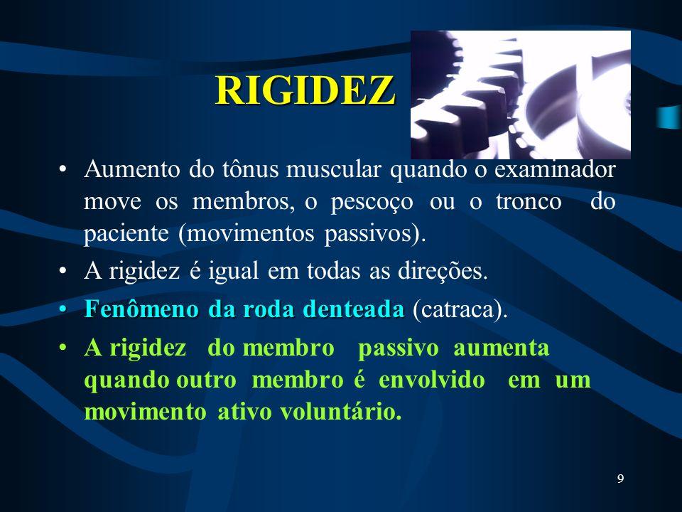 8 RIGIDEZ RIGIDEZ Aumento do tônus muscular quando o examinador move os membros, o pescoço ou o tronco do paciente (movimentos passivos). A rigidez é