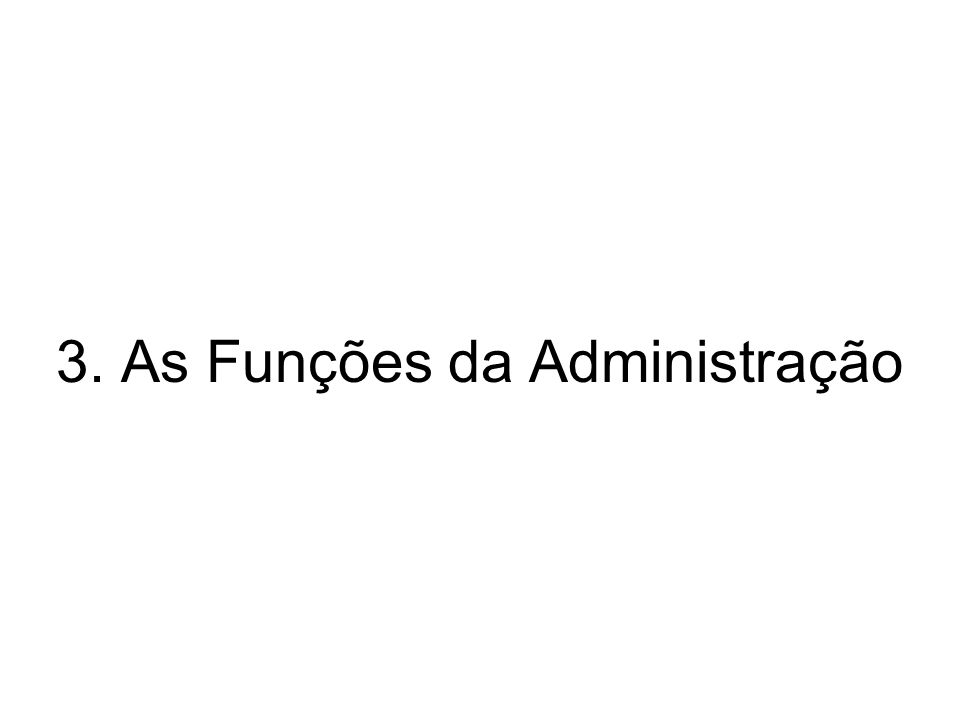 3. As Funções da Administração