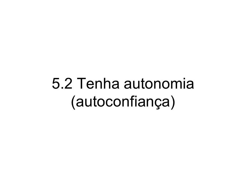 5.2 Tenha autonomia (autoconfiança)