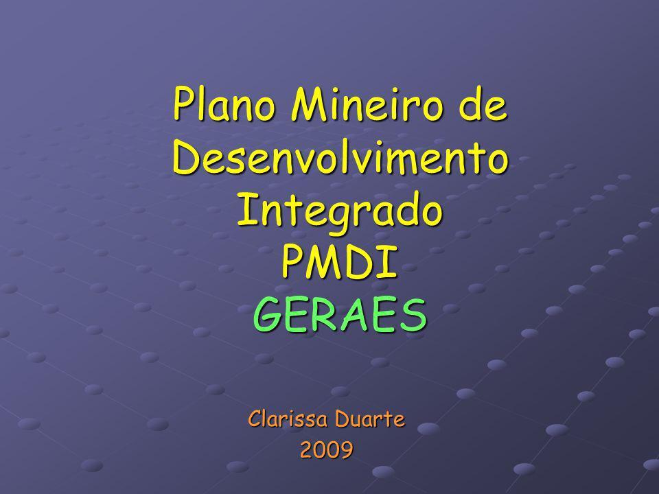 Plano Mineiro de Desenvolvimento Integrado PMDI GERAES Clarissa Duarte 2009