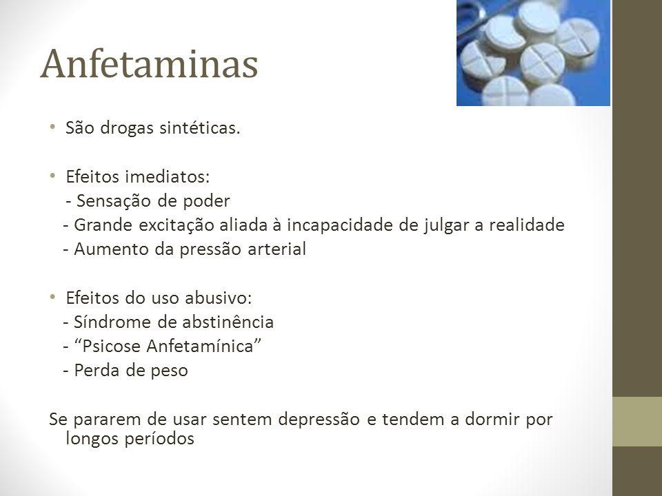 Anfetaminas São drogas sintéticas. Efeitos imediatos: - Sensação de poder - Grande excitação aliada à incapacidade de julgar a realidade - Aumento da
