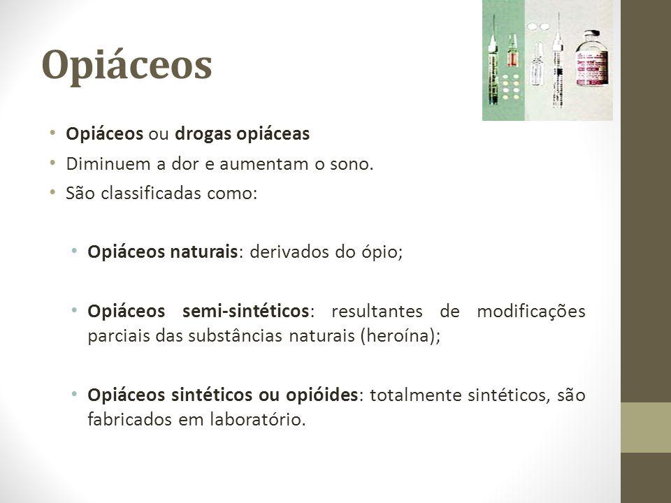 Opiáceos Opiáceos ou drogas opiáceas Diminuem a dor e aumentam o sono. São classificadas como: Opiáceos naturais: derivados do ópio; Opiáceos semi-sin