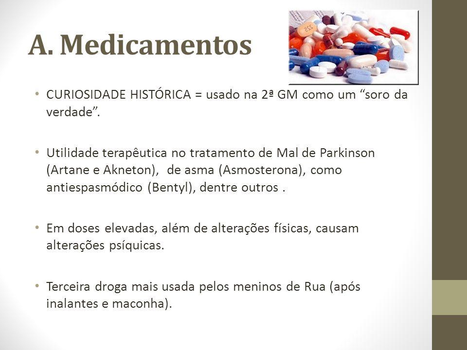 A. Medicamentos CURIOSIDADE HISTÓRICA = usado na 2ª GM como um soro da verdade. Utilidade terapêutica no tratamento de Mal de Parkinson (Artane e Akne