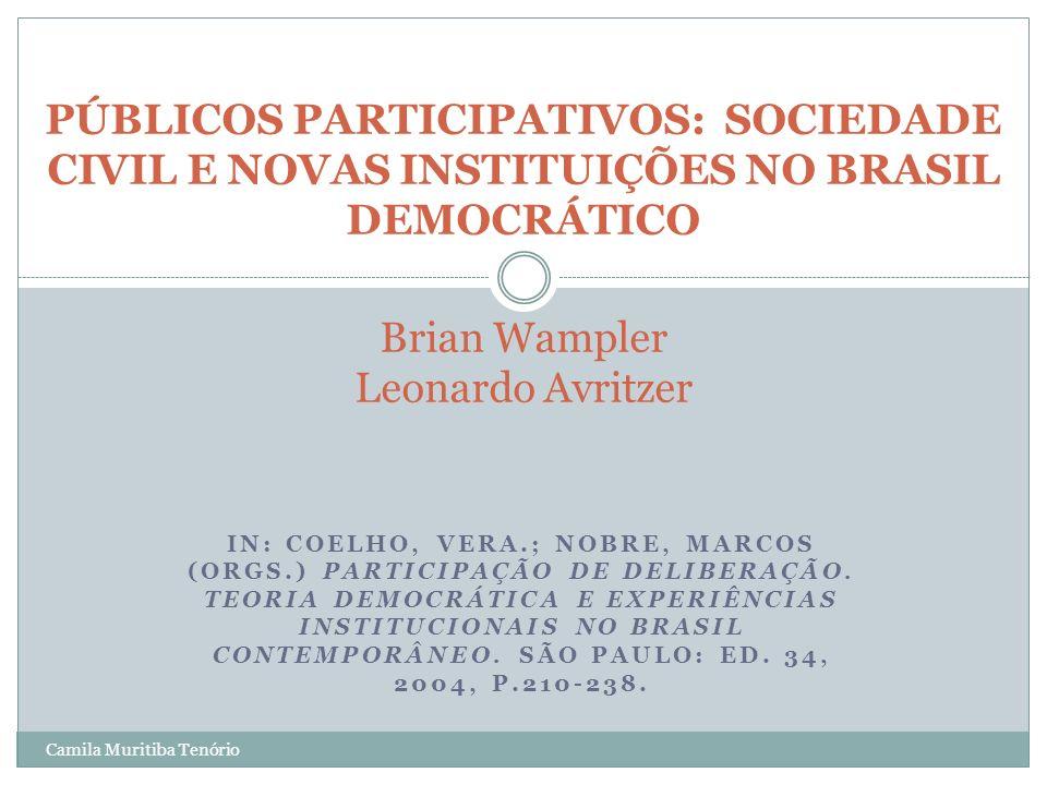 Camila Muritiba Tenório IN: COELHO, VERA.; NOBRE, MARCOS (ORGS.) PARTICIPAÇÃO DE DELIBERAÇÃO. TEORIA DEMOCRÁTICA E EXPERIÊNCIAS INSTITUCIONAIS NO BRAS