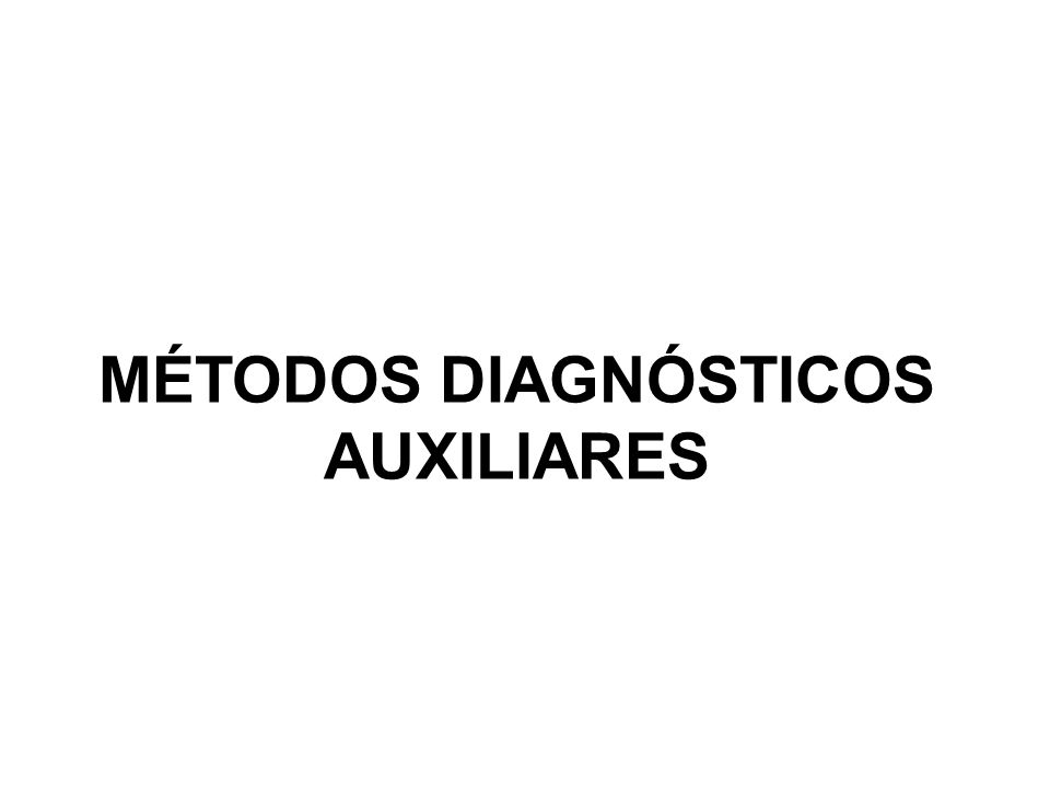 MÉTODOS DIAGNÓSTICOS AUXILIARES