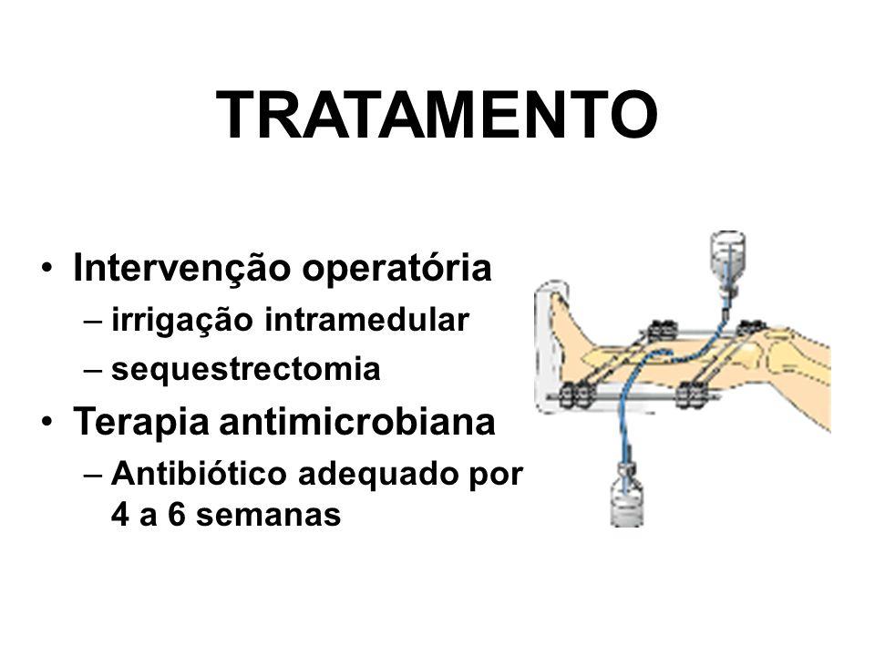 Intervenção operatória –irrigação intramedular –sequestrectomia Terapia antimicrobiana –Antibiótico adequado por 4 a 6 semanas TRATAMENTO