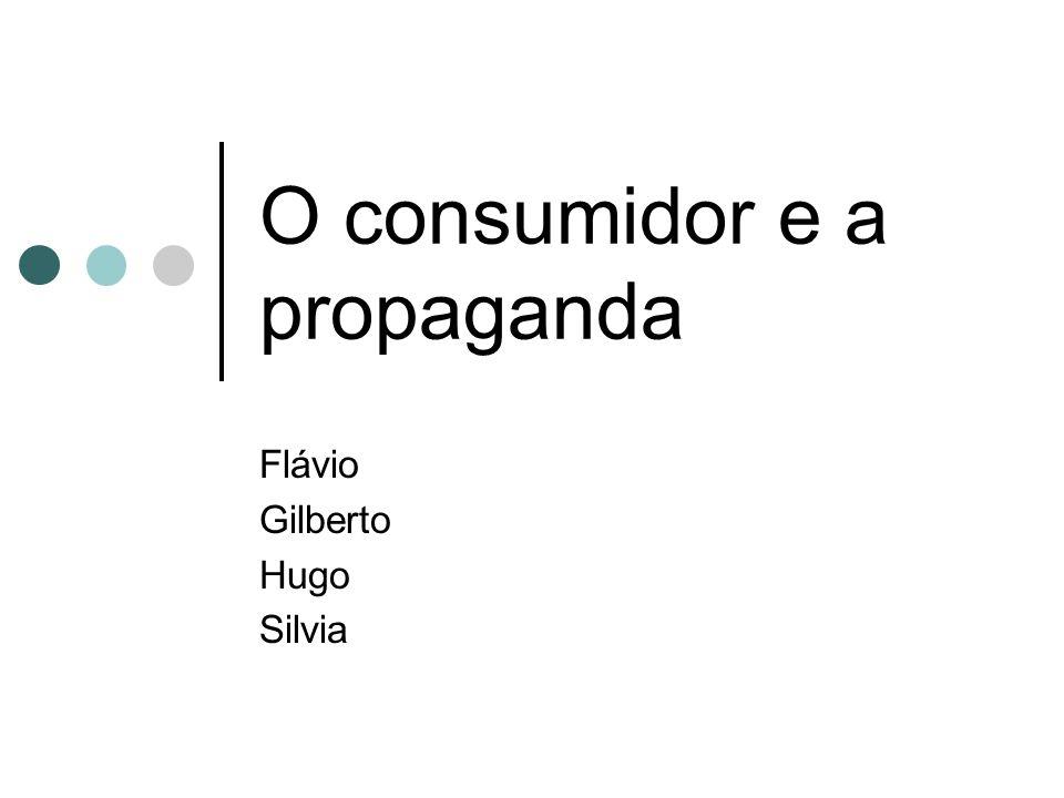 O consumidor e a propaganda Flávio Gilberto Hugo Silvia