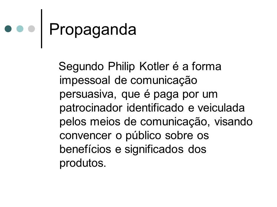 Propaganda Segundo Philip Kotler é a forma impessoal de comunicação persuasiva, que é paga por um patrocinador identificado e veiculada pelos meios de