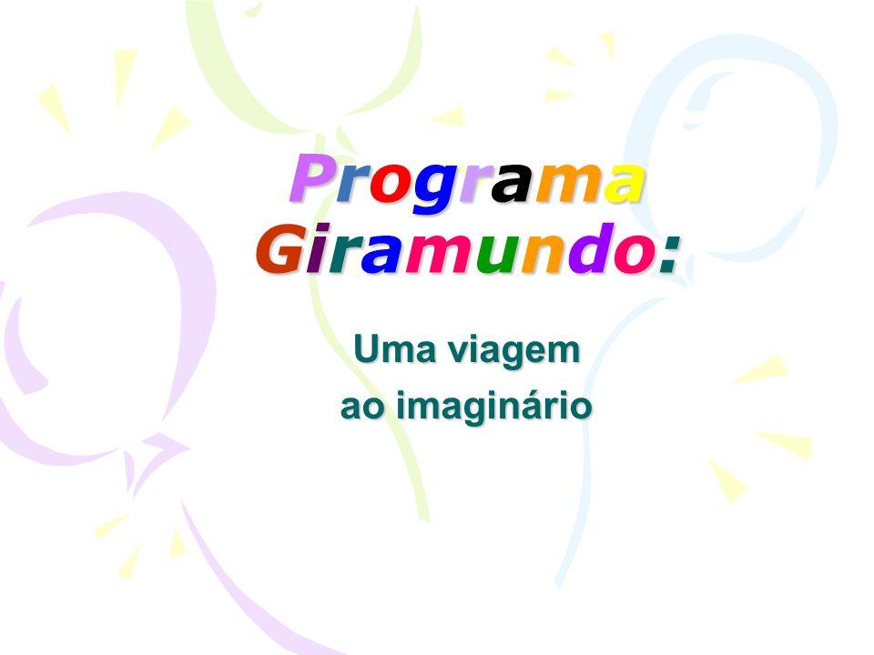 ProgramaGiramundo:ProgramaGiramundo:ProgramaGiramundo:ProgramaGiramundo: Uma viagem ao imaginário
