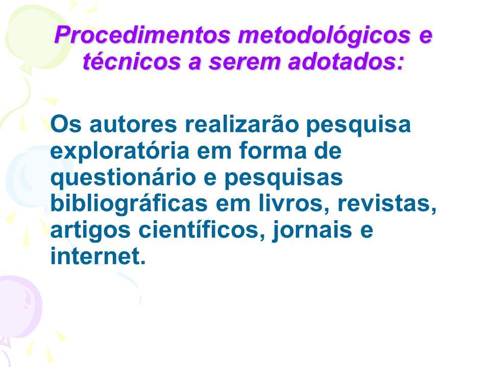 Procedimentos metodológicos e técnicos a serem adotados: Os autores realizarão pesquisa exploratória em forma de questionário e pesquisas bibliográfic