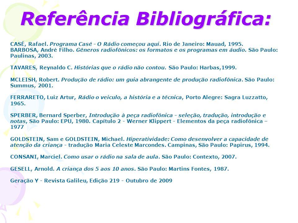 Referência Bibliográfica: CASÉ, Rafael. Programa Casé - O Rádio começou aqui. Rio de Janeiro: Mauad, 1995. BARBOSA, André Filho. Gêneros radiofônicos: