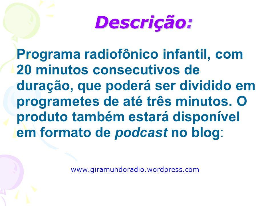 Descrição: Programa radiofônico infantil, com 20 minutos consecutivos de duração, que poderá ser dividido em programetes de até três minutos. O produt