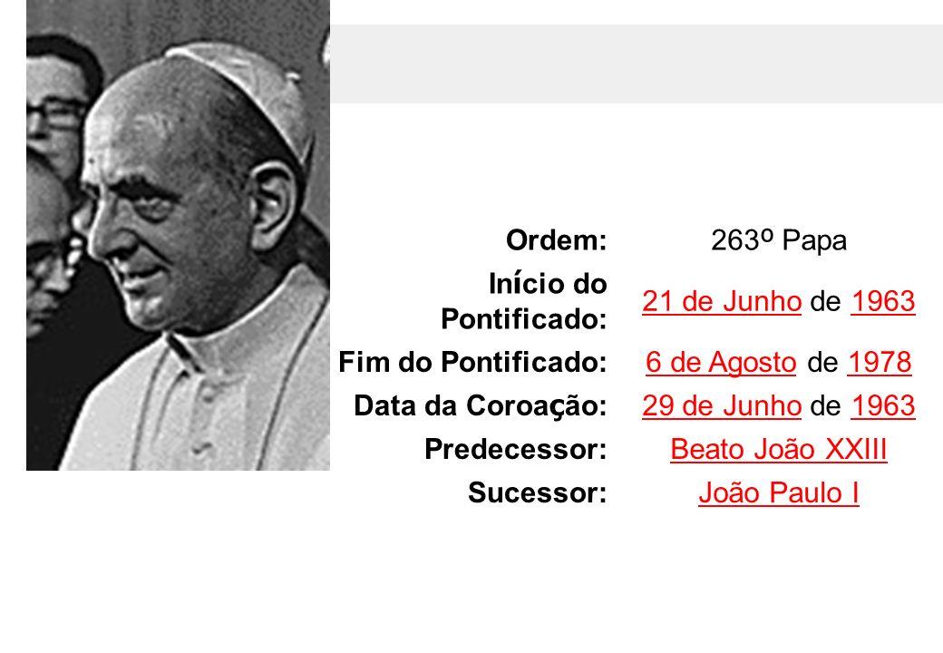 Ordem: 263 º Papa In í cio do Pontificado: 21 de Junho21 de Junho de 19631963 Fim do Pontificado:6 de Agosto6 de Agosto de 19781978 Data da Coroa ç ão