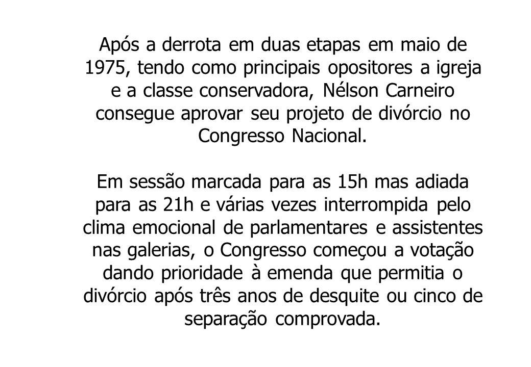 Após a derrota em duas etapas em maio de 1975, tendo como principais opositores a igreja e a classe conservadora, Nélson Carneiro consegue aprovar seu