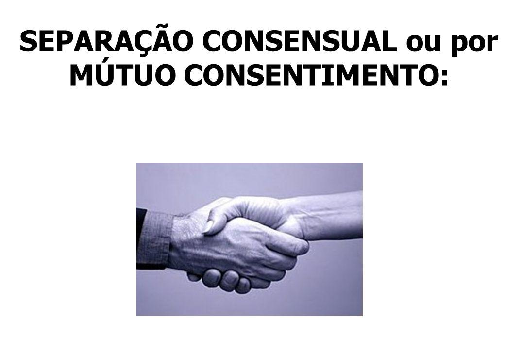 SEPARAÇÃO CONSENSUAL ou por MÚTUO CONSENTIMENTO: