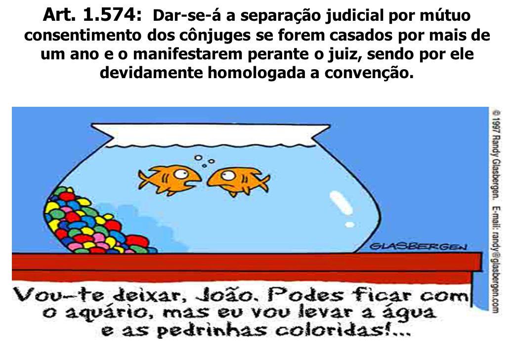 Art. 1.574: Dar-se-á a separação judicial por mútuo consentimento dos cônjuges se forem casados por mais de um ano e o manifestarem perante o juiz, se