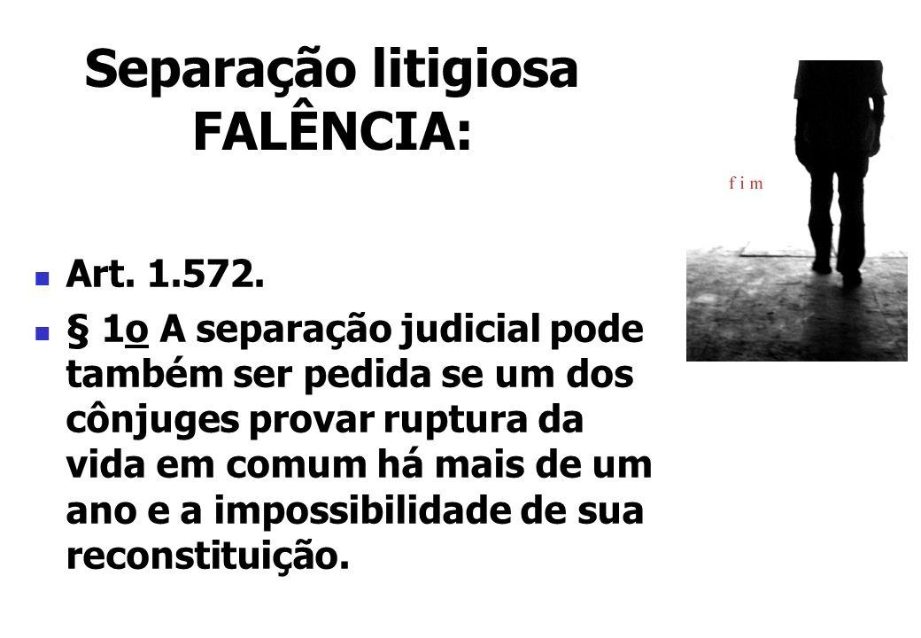 Art. 1.572. § 1o A separação judicial pode também ser pedida se um dos cônjuges provar ruptura da vida em comum há mais de um ano e a impossibilidade