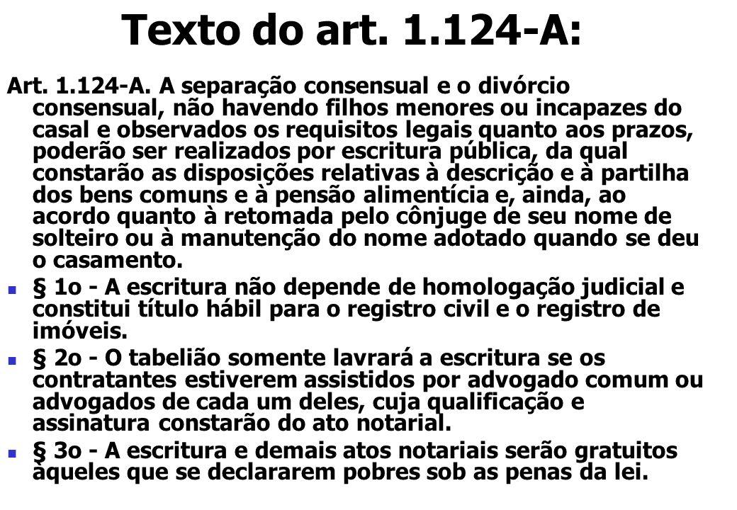 Art. 1.124-A. A separação consensual e o divórcio consensual, não havendo filhos menores ou incapazes do casal e observados os requisitos legais quant