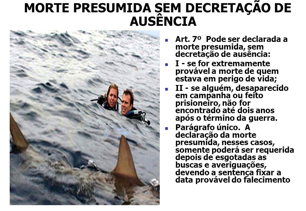 Art. 7º Pode ser declarada a morte presumida, sem decretação de ausência: I - se for extremamente provável a morte de quem estava em perigo de vida; I