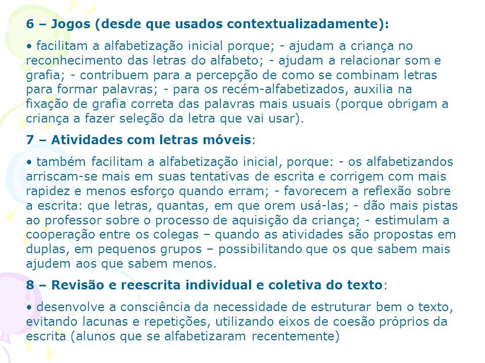 6 – Jogos (desde que usados contextualizadamente): facilitam a alfabetização inicial porque; - ajudam a criança no reconhecimento das letras do alfabe