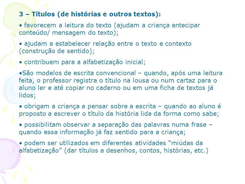 3 – Títulos (de histórias e outros textos): favorecem a leitura do texto (ajudam a criança antecipar conteúdo/ mensagem do texto); ajudam a estabelece