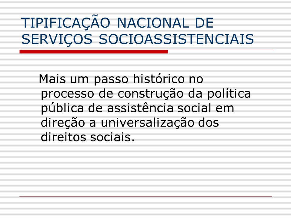 TIPIFICAÇÃO NACIONAL DE SERVIÇOS SOCIOASSISTENCIAIS Mais um passo histórico no processo de construção da política pública de assistência social em dir