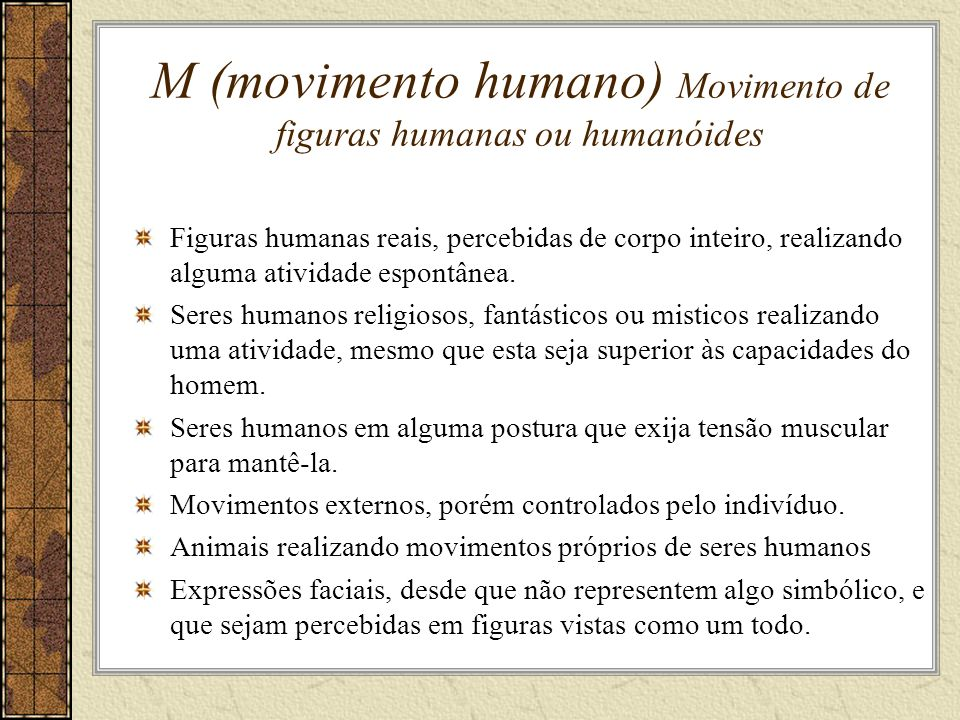 M (movimento humano) Movimento de figuras humanas ou humanóides Figuras humanas reais, percebidas de corpo inteiro, realizando alguma atividade espontânea.