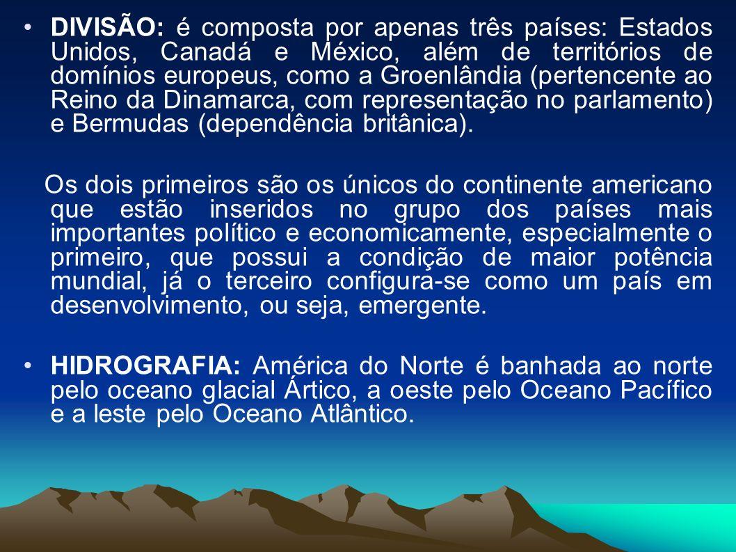 DIVISÃO: é composta por apenas três países: Estados Unidos, Canadá e México, além de territórios de domínios europeus, como a Groenlândia (pertencente ao Reino da Dinamarca, com representação no parlamento) e Bermudas (dependência britânica).