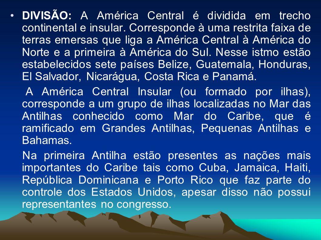 DIVISÃO: A América Central é dividida em trecho continental e insular.
