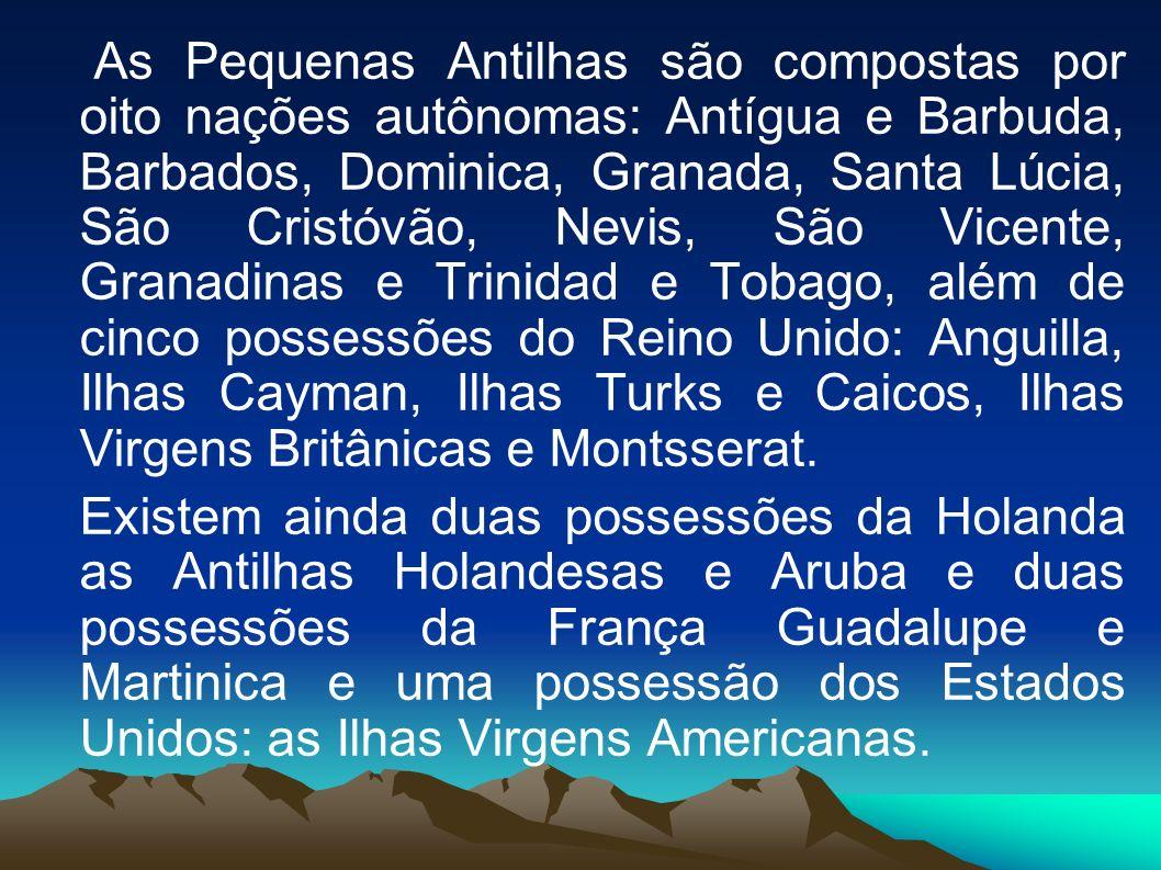 As Pequenas Antilhas são compostas por oito nações autônomas: Antígua e Barbuda, Barbados, Dominica, Granada, Santa Lúcia, São Cristóvão, Nevis, São Vicente, Granadinas e Trinidad e Tobago, além de cinco possessões do Reino Unido: Anguilla, Ilhas Cayman, Ilhas Turks e Caicos, Ilhas Virgens Britânicas e Montsserat.