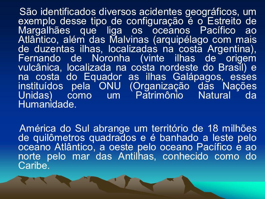 São identificados diversos acidentes geográficos, um exemplo desse tipo de configuração é o Estreito de Margalhães que liga os oceanos Pacífico ao Atlântico, além das Malvinas (arquipélago com mais de duzentas ilhas, localizadas na costa Argentina), Fernando de Noronha (vinte ilhas de origem vulcânica, localizada na costa nordeste do Brasil) e na costa do Equador as ilhas Galápagos, esses instituídos pela ONU (Organização das Nações Unidas) como um Patrimônio Natural da Humanidade.