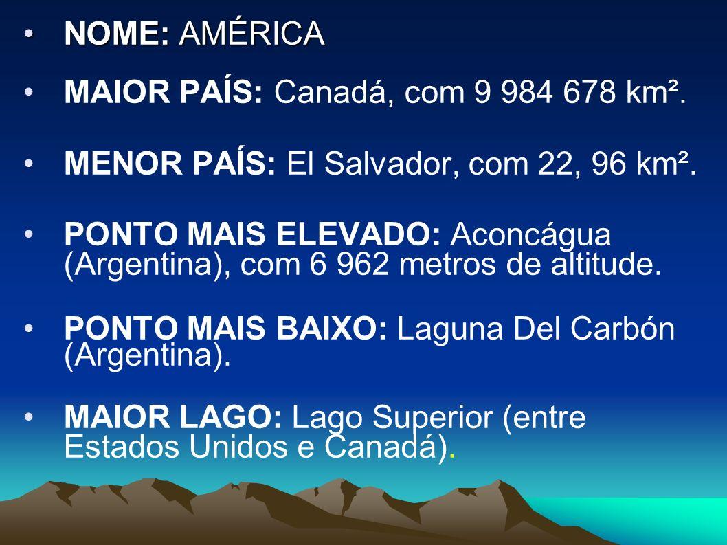 NOME: AMÉRICA MAIOR PAÍS: Canadá, com 9 984 678 km².