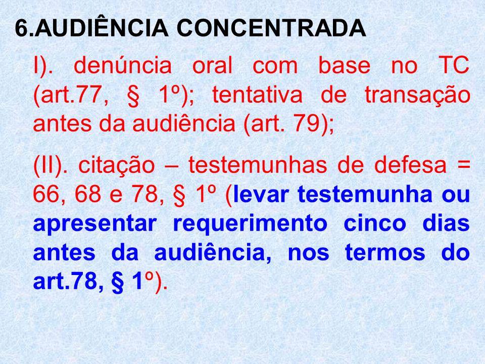 6.AUDIÊNCIA CONCENTRADA I). denúncia oral com base no TC (art.77, § 1º); tentativa de transação antes da audiência (art. 79); (II). citação – testemun