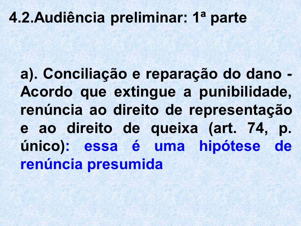 4.2.Audiência preliminar: 1ª parte a). Conciliação e reparação do dano - Acordo que extingue a punibilidade, renúncia ao direito de representação e ao