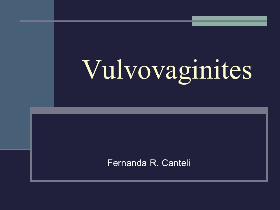 Vulvovaginites Fernanda R. Canteli