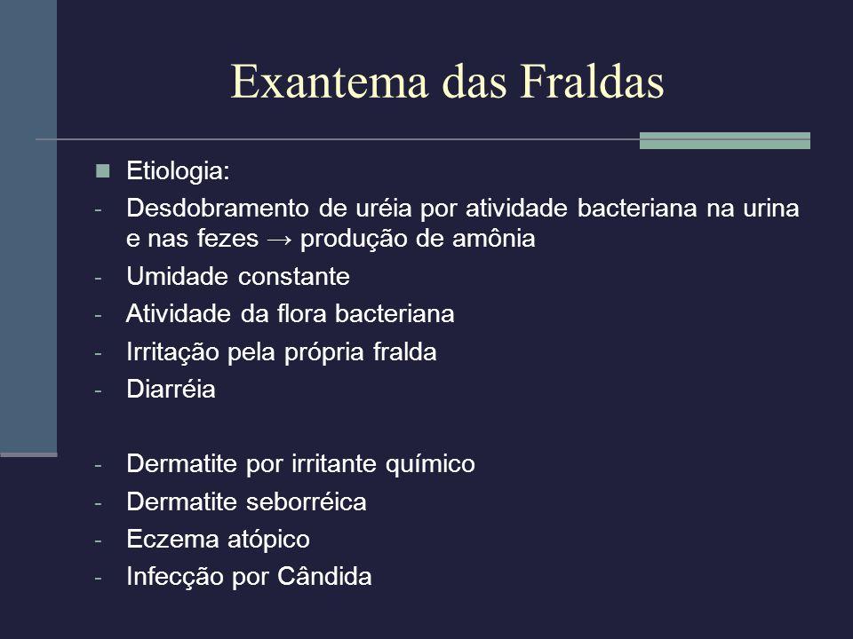 Exantema das Fraldas Etiologia: - Desdobramento de uréia por atividade bacteriana na urina e nas fezes produção de amônia - Umidade constante - Ativid