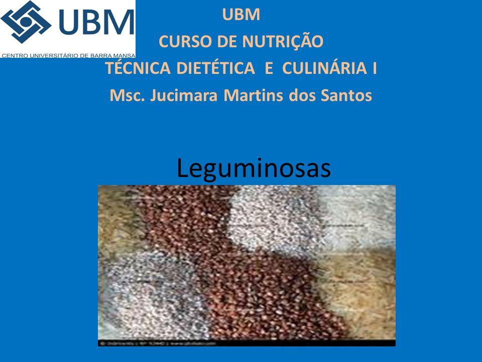 Leguminosas UBM CURSO DE NUTRIÇÃO TÉCNICA DIETÉTICA E CULINÁRIA I Msc. Jucimara Martins dos Santos