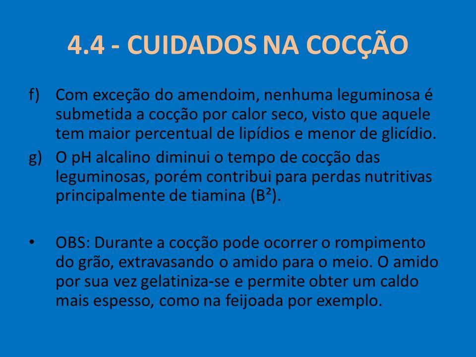 4.4 - CUIDADOS NA COCÇÃO f)Com exceção do amendoim, nenhuma leguminosa é submetida a cocção por calor seco, visto que aquele tem maior percentual de l