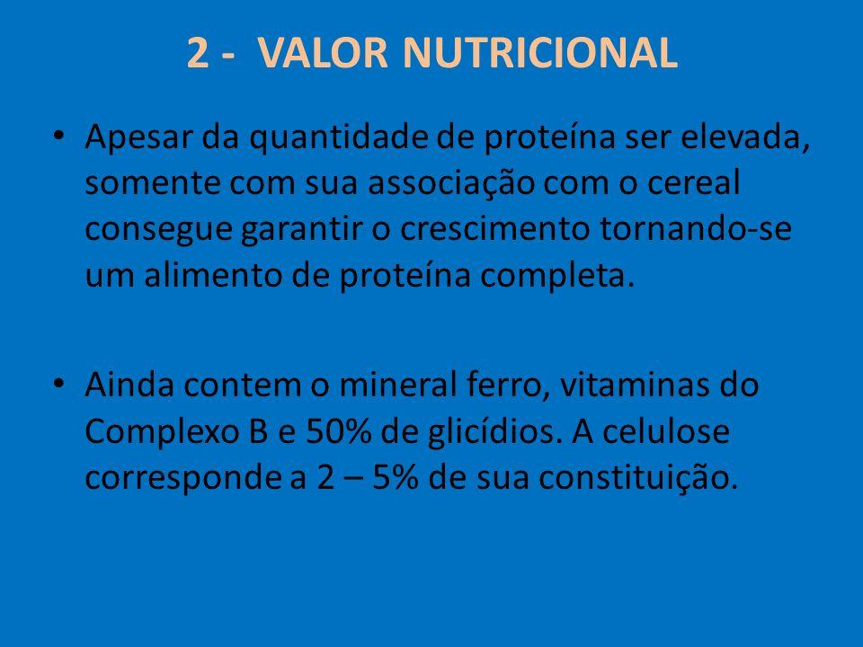 2 - VALOR NUTRICIONAL Apesar da quantidade de proteína ser elevada, somente com sua associação com o cereal consegue garantir o crescimento tornando-s