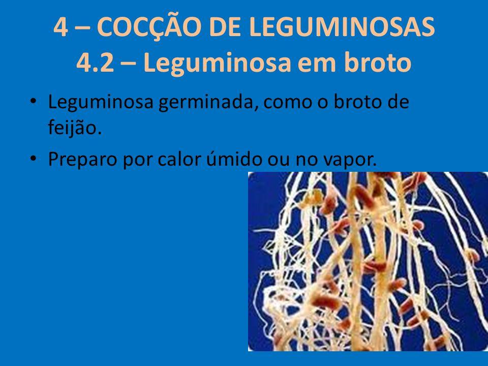 4 – COCÇÃO DE LEGUMINOSAS 4.2 – Leguminosa em broto Leguminosa germinada, como o broto de feijão. Preparo por calor úmido ou no vapor.