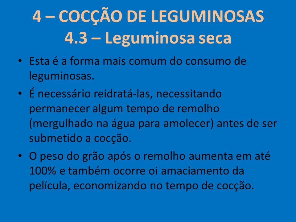 4 – COCÇÃO DE LEGUMINOSAS 4.3 – Leguminosa seca Esta é a forma mais comum do consumo de leguminosas. É necessário reidratá-las, necessitando permanece